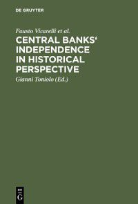 Central banks' independence in historical perspective, Carl-Ludwig Holtfrerich, Alec Cairncross, Richard Sylla, Giangiacomo Nardozzi, Jean Bouvier, Fausto Vicarelli