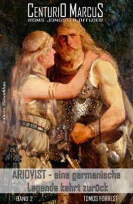 Centurio Marcus – Roms jüngster Offizier Band 2: Ariovist – eine germanische Legende kehrt zurück, Tomos Forrest