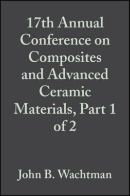 Ceramic Engineering and Science Proceedings: 17th Annual Conference on Composites and Advanced Ceramic Materials, Part 1 of 2, Volume 14, Issue 7/8