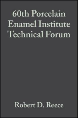 Ceramic Engineering and Science Proceedings: 60th Porcelain Enamel Institute Technical Forum, Volume 19, Issue 5