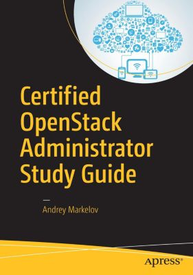 Certified OpenStack Administrator Study Guide, Andrey Markelov