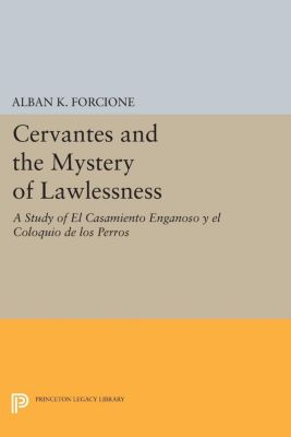 Cervantes and the Mystery of Lawlessness, Alban K. Forcione