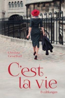 C'est la vie - Christina Geiselhart |