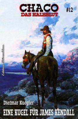 Chaco #12: Eine Kugel für James Kendall, Dietmar Kuegler