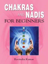 Chakras and Nadis for Beginners, Ravindra Kumar