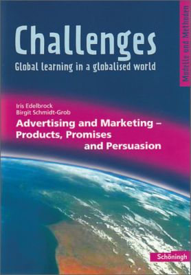 Challenges - Global learning in a globalised world: Advertising and Marketing - Products, Promises and Persuasion, Iris Edelbrock, Birgit Schmidt-Grob