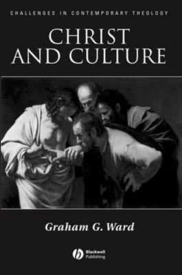Challenges in Contemporary Theology: Christ and Culture, Graham Ward