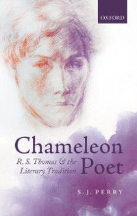Chameleon Poet: R.S. Thomas and the Literary Tradition, S.J. Perry