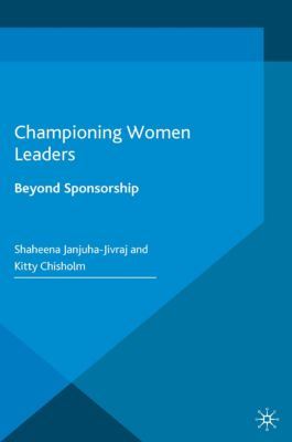 Championing Women Leaders, Shaheena Janjuha-Jivraj, Kitty Chisholm