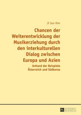 Chancen der Weiterentwicklung der Musikerziehung durch den interkulturellen Dialog zwischen Europa und Asien - Ji Sun Kim pdf epub