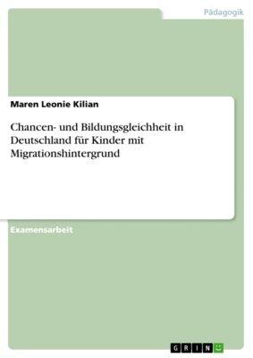 Chancen- und Bildungsgleichheit in Deutschland für Kinder mit Migrationshintergrund, Maren Leonie Kilian