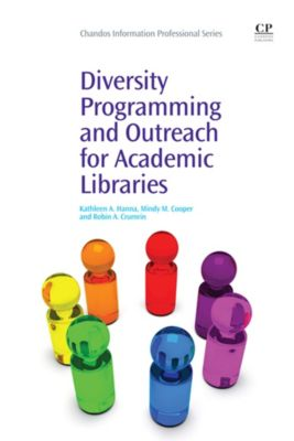Chandos Information Professional Series: Diversity Programming and Outreach for Academic Libraries, Kathleen Hanna, Mindy Cooper, Robin Crumrin