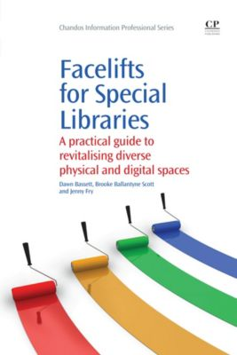 Chandos Information Professional Series: Facelifts for Special Libraries, Brooke Ballantyne-Scott, Dawn Bassett, Jenny Fry