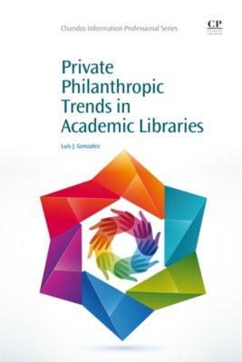 Chandos Information Professional Series: Private Philanthropic Trends in Academic Libraries, Luis Gonzalez