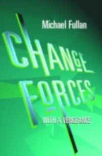 Change Forces With A Vengeance, Michael Fullan