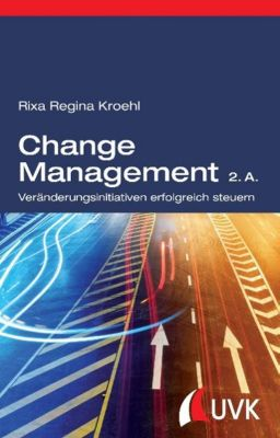Change Management, Rixa R. Kroehl