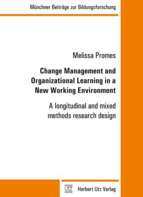 Change Management and Organizational Learning in a New Working Environment, Melissa Promes