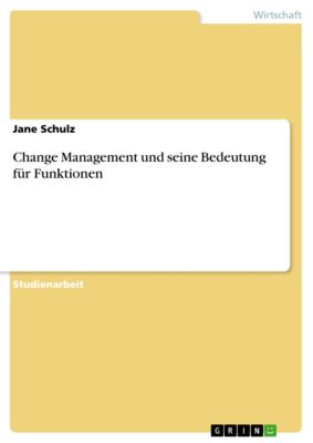 Change Management und seine Bedeutung für Funktionen, Jane Schulz