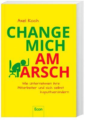 Change mich am Arsch, Axel Koch