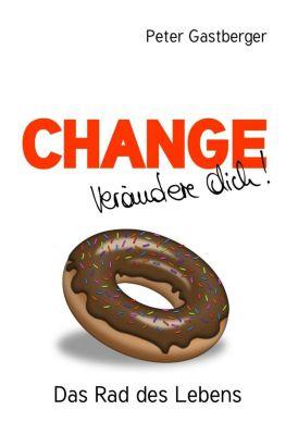 Change - Verändere Dich! - Peter Gastberger |