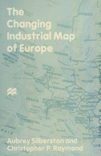 Changing Industrial Map of Europe, Aubrey Silberston, Christopher P. Raymond