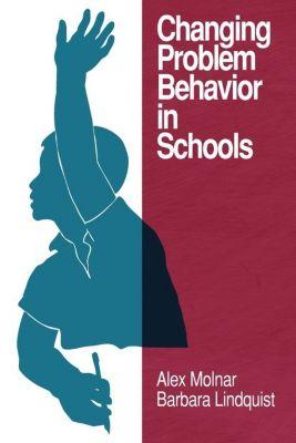 Changing Problem Behavior in Schools, Alex Molnar, Barbara Lindquist