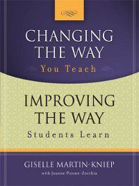 Changing the Way You Teach, Improving the Way Students Learn, Giselle Martin-Kniep, Joanne Picone-Zocchia