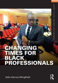 Changing Times for Black Professionals, Adia Harvey Wingfield