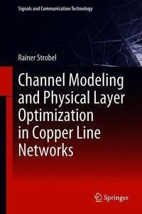 Channel Modeling and Physical Layer Optimization in Copper Line Networks, Rainer Strobel