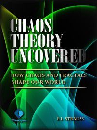 Chaos Theory Uncovered, E L Strauss