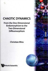 Chaotic Dynamics: From The One-dimensional Endomorphism To The Two-dimensional Diffeomorphism, Christian Mira