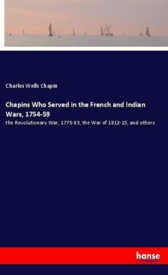 Chapins Who Served in the French and Indian Wars, 1754-59, Charles Wells Chapin