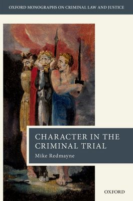 Character Evidence in the Criminal Trial, Mike Redmayne