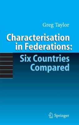 Characterisation in Federations: Six Countries Compared, Gregory Taylor