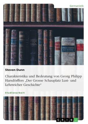 """Charakteristika und Bedeutung von Georg Philipp Harsdörffers """"Der Grosse Schauplatz Lust- und Lehrreicher Geschichte"""", Steven Dunn"""