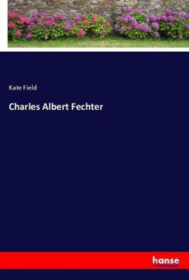Charles Albert Fechter, Kate Field