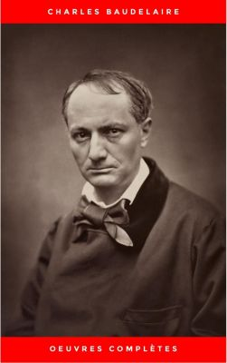 Charles Baudelaire: Oeuvres Complètes, Charles Baudelaire
