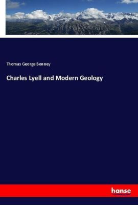 Charles Lyell and Modern Geology, Thomas George Bonney