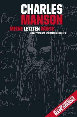 Charles Manson - Meine letzten Worte - Michal Welles |