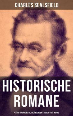 Charles Sealsfield: Historische Romane, Abenteuerromane, Erzählungen & Historische Werke, Charles Sealsfield