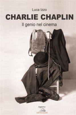 Charlie Chaplin - Il genio del cinema, Luca Izzo