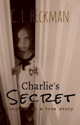 Charlie's Secret: Inspired by a true story, C. L. Heckman