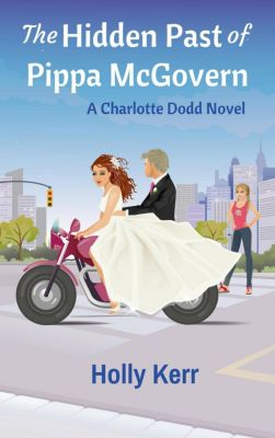 Charlotte Dodd: The Hidden Past of Pippa McGovern (Charlotte Dodd, #3), Holly Kerr