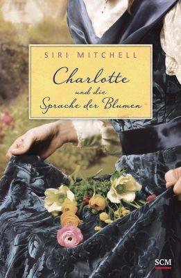 Charlotte und die Sprache der Blumen - Siri Mitchell |