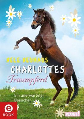 Charlottes Traumpferd Band 3: Ein unerwarteter Besucher, Nele Neuhaus