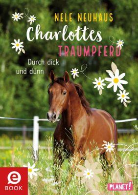 Charlottes Traumpferd: Charlottes Traumpferd 6: Durch dick und dünn, Nele Neuhaus