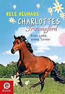 Charlottes Traumpferd: Charlottes Traumpferd, Band 4: Erste Liebe, erstes Turnier