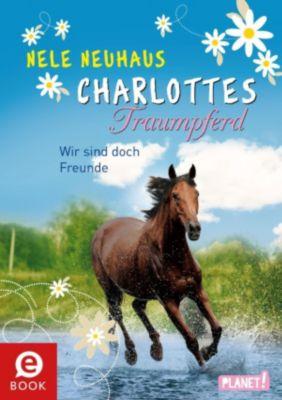 Charlottes Traumpferd: Wir sind doch Freunde, Nele Neuhaus