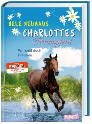 Charlottes Traumpferd - Wir sind doch Freunde, Nele Neuhaus