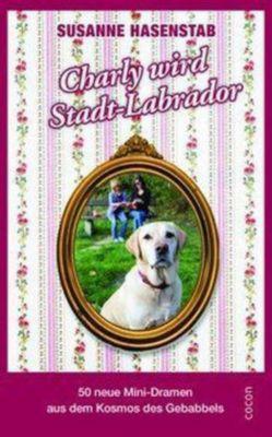 Charly wird Stadt-Labrador - Susanne Hasenstab pdf epub